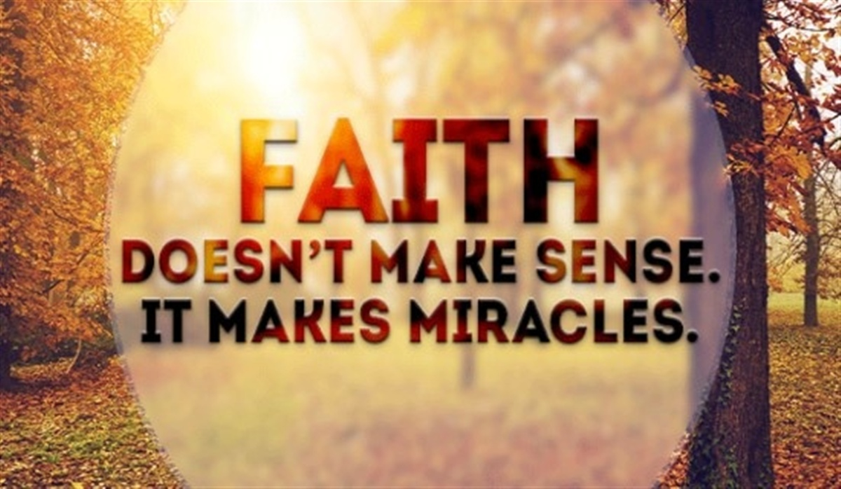 Faith doesn't make sense, it makes miracles
